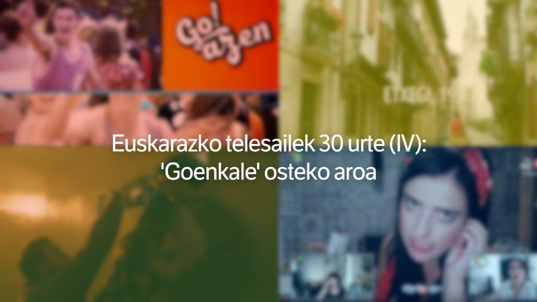 Euskarazko telesailek 30 urte (IV): 'Goenkale' osteko aroa