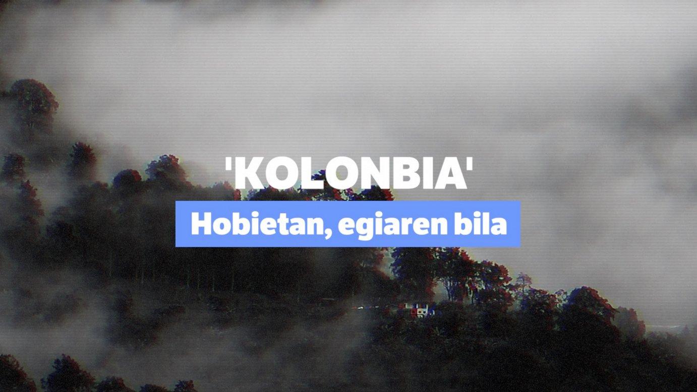 Kolonbia: Hobietan, egiaren bila